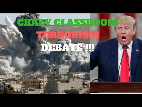 Intense Classroom Terrorism Debate!!!